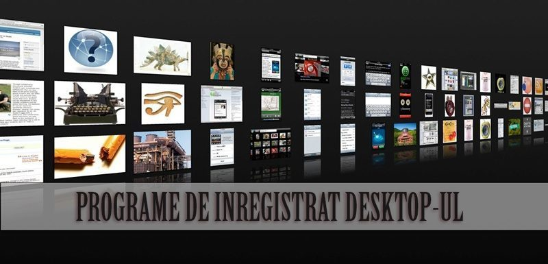 Programe cu ajutorul cărora puteți să înregistrați desktop-ul calculatorului